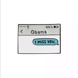 Accessories - OBAMA, I MISS YOU TEXT MESSAGE ENAMEL PIN LAPEL